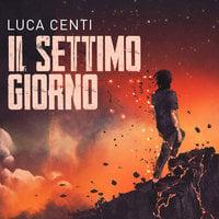Il settimo giorno - Luca Centi