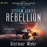 The System States Rebellion Omnibus: Books 1 & 2 - Dietmar Wehr