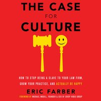 The Case for Culture: How to Stop Being a Slave to Your Law Firm, Grow Your Practice, and Actually Be Happy - Eric Farber