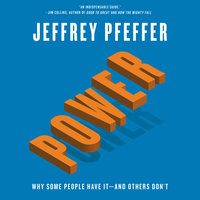 Power: Why Some People Have It—and Others Don't - Jeffrey Pfeffer