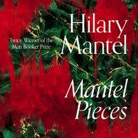 Mantel Pieces - Hilary Mantel