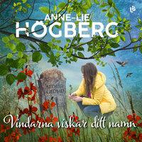 Vindarna viskar ditt namn - Anne-Lie Högberg