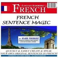 French Sentence Magic - Mark Frobose