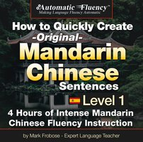 Automatic Fluency® How to Quickly Create Original Mandarin Chinese Sentences – Level 1 - Mark Frobose