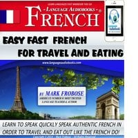 Easy Fast French for Travel & Eating - Mark Frobose