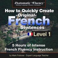 Automatic Fluency® How to Quickly Create Original French Sentences – Level 1 - Mark Frobose