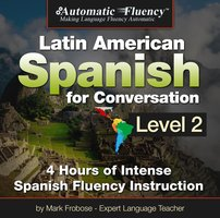 Automatic Fluency Latin American Spanish for Conversation: Level 2 - Mark Frobose