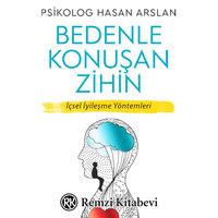 Bedenle Konuşan Zihin - İçsel İyileşme Yöntemleri - Hasan Arslan