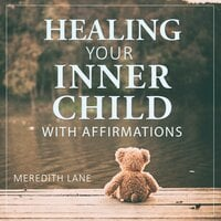 Healing Your Inner Child with Affirmations - Meredith Lane