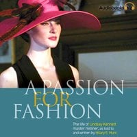 A Passion for Fashion: The Life of Lindsay Kennett Master Milliner - Hilary E. Hunt