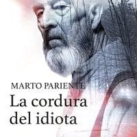 La cordura del idiota - Marto Pariente