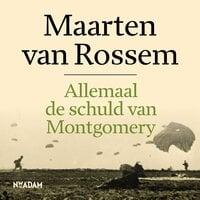 Allemaal de schuld van Montgomery - Maarten van Rossem