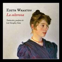 La solterona - Edith Wharton, Edith Warthon