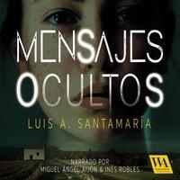 Mensajes ocultos - Luis A. Santamaría