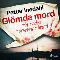 Glömda mord och andra försvunna brott - Petter Inedahl