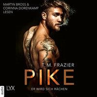 Pike - Er wird sich rächen - Pike-Duett, Teil 1 (Ungekürzt) - T.M. Frazier