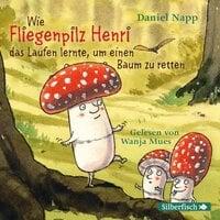 Wie Fliegenpilz Henri das Laufen lernte, um einen Baum zu retten - Daniel Napp