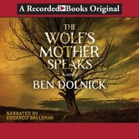 The Wolf's Mother Speaks - Ben Dolnick