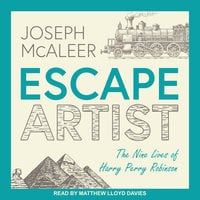 Escape Artist: The Nine Lives of Harry Perry Robinson - Joseph McAleer