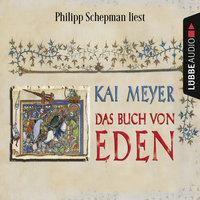 Das Buch von Eden (Gekürzt) - Kai Meyer