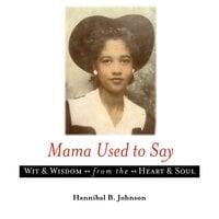 Mama Used to Say - Hannibal B. Johnson