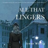 All That Lingers - Irene Wittig