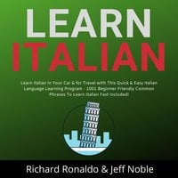 Learn Italian: Learn Italian in Your Car & for Travel with This Quick & Easy Italian Language Learning Program - 1001 Beginner Friendly Common Phrases To Learn Italian Fast Included! - Richard Ronaldo, Jeff Noble