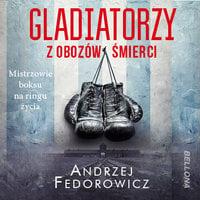 Gladiatorzy z obozów śmierci - Andrzej Fedorowicz