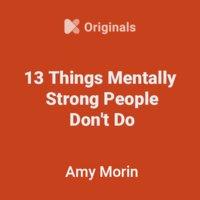 ملخص كتاب ثلاثة عشر شيئا لا يفعلها أصحاب العقليات القوية - Amy Morin