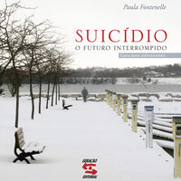 Suicídio, o futuro interrompido - Um guia para sobreviventes - Paula Fontenelle