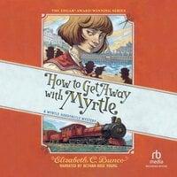How to Get Away with Myrtle - Elizabeth C. Bunce