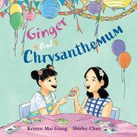 Ginger and Chrysanthemum - Kristen Mai Giang