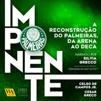 Imponente – A reconstrução do Palmeiras, da Arena ao Deca - Celso de Campos Jr., Cesar Greco