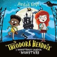 Theodora Hendrix and the Monstrous League of Monsters - Jordan Kopy