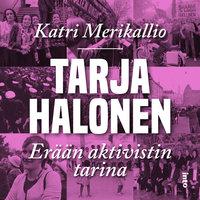 Tarja Halonen - Erään aktivistin tarina - Katri Merikallio