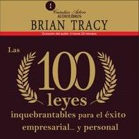 Las 100 leyes inquebrantables para el éxito empresarial y personal - Brian Tracy