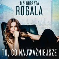 To, co najważniejsze - Małgorzata Rogala