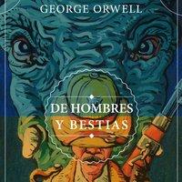 DE HOMBRES Y BESTIAS - George Orwell