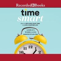 Time Smart: How to Reclaim Your Time and Live a Happier Life - Ashley Whillans