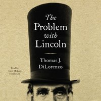 The Problem with Lincoln - Thomas J. DiLorenzo