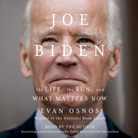 Joe Biden: The Life, the Run, and What Matters Now - Evan Osnos