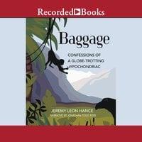 Baggage: Confessions of a Globe-Trotting Hypochondriac - Jeremy Hance