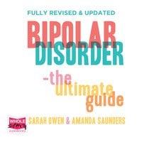 Bipolar Disorder: The Ultimate Guide - Sarah Owen, Amanda Saunders