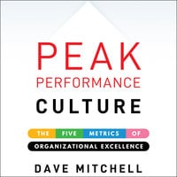 Peak Performance Culture: The Five Metrics of Organizational Excellence - Dave Mitchell