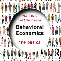 Behavioral Economics: The Basics - Philip Corr, Anke Plagnol