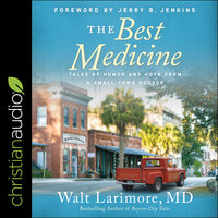 The Best Medicine: Tales of Humor and Hope from a Small-Town Doctor - Walt Larimore