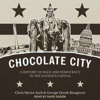 Chocolate City: A History of Race and Democracy in the Nation's Capital - George Derek Musgrove, Chris Myers Asch