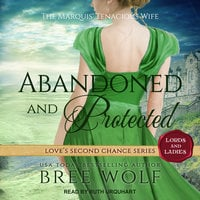 Abandoned & Protected: The Marquis' Tenacious Wife - Bree Wolf