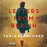 Letters from Berlin - Tania Blanchard