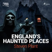 England's Haunted Places - Steven Plant